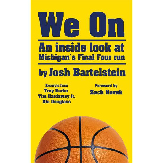 University of Michigan Basketball Book: We On by Josh Bartelstein