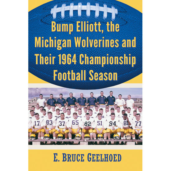 Bump Elliott, the Michigan Wolverines and Their 1964 Championship Season