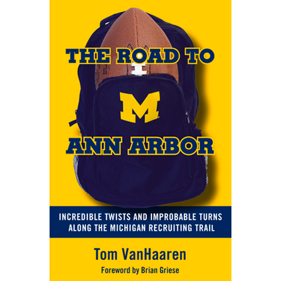 University of Michigan Book: The Road To Ann Arbor- Incredible Twists and Improbable Turns Along the Michigan Recruiting Trail by Tom VanHaaren
