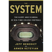 The System: The Glory and Scandal of Big Time College Football [Hardcover]