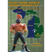 University of Michigan Book: The Nasty Football History of Michigan vs. Michigan State by Barry Gallagher
