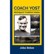 University of Michigan Book- Coach Yost: Michigan's Tradition Maker by John Behee