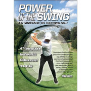 Book- Power of the Swing: A Training Guide to Maximize Distance and Accuracy by John Sanderson and Dr. Trenton D. Salo