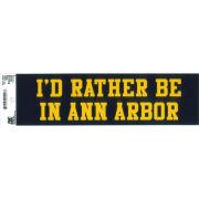 University of Michigan Bumper Sticker: ''I'd Rather Be In Ann Arbor''