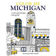 University of Michigan Coloring Book: Color Me Michigan illustrated by Melissa Mueller